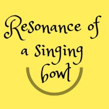 RESONANCE  OF  A  SINGING  BOWL